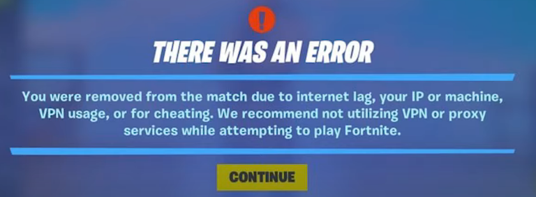 Showing the message you get when you are IP banned on Fortnite: You were removed from the match due to internet lag, your IP or machine, VPN usage, or for cheating. We recommend not utilizing VPN or proxy services while attempting to play Fortnite